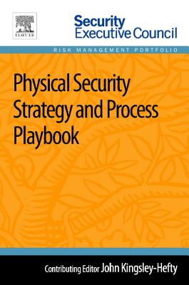 Physical Security Strategy and Process Playbook By Kingsley-hefty, John (EDT)