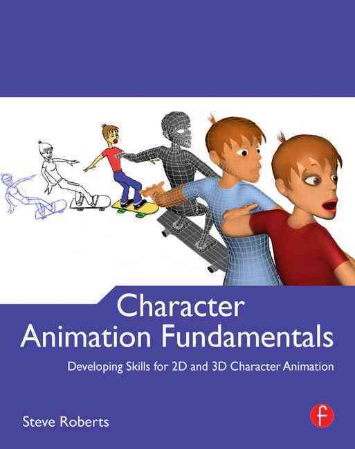 Character Animation Fundamentals By Roberts, Steve