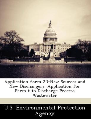 Bibliogov Application Form 2D-New Sources and New Dischargers: Application for Permit to Discharge Process Wastewater [Paperback] at Sears.com