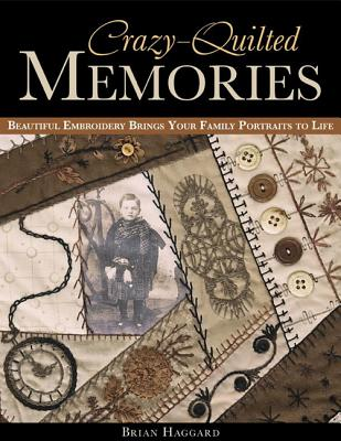 Crazy-Quilted Memories By Haggard, Brian
